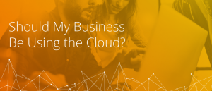 should my business be using the cloud?