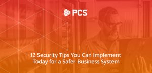 12 Security Tips You Can Implement Today for a Safer Business System